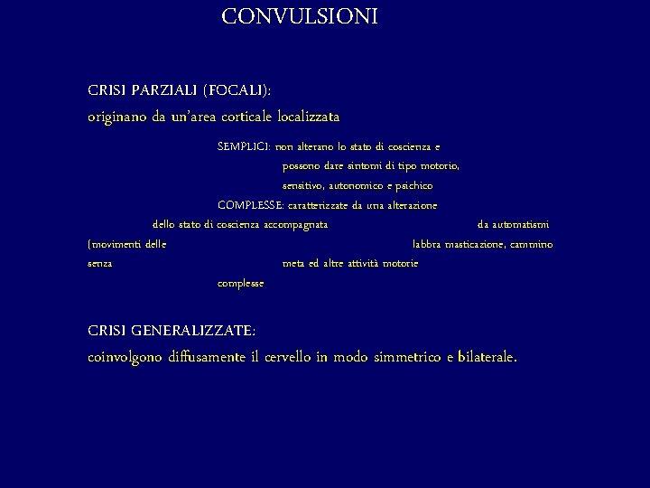CONVULSIONI CRISI PARZIALI (FOCALI): originano da un'area corticale localizzata SEMPLICI: non alterano lo stato