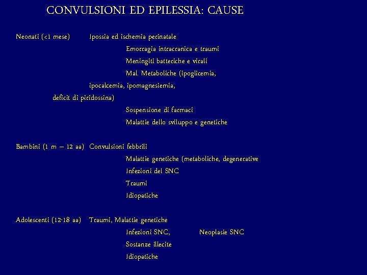 CONVULSIONI ED EPILESSIA: CAUSE Neonati (<1 mese) Ipossia ed ischemia perinatale Emorragia intracranica e