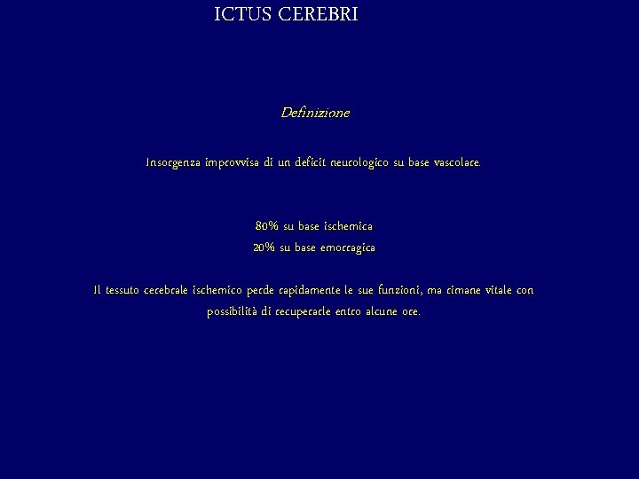 ICTUS CEREBRI Definizione Insorgenza improvvisa di un deficit neurologico su base vascolare. 80% su