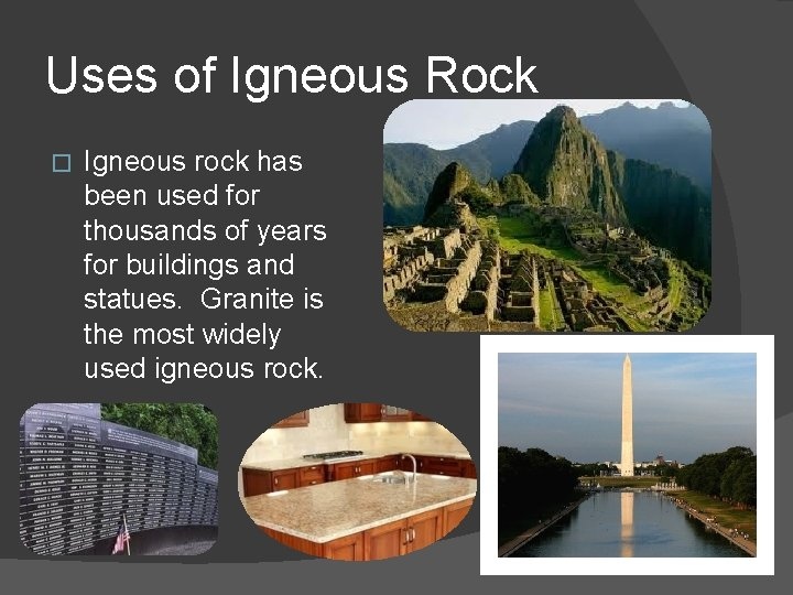 Uses of Igneous Rock � Igneous rock has been used for thousands of years