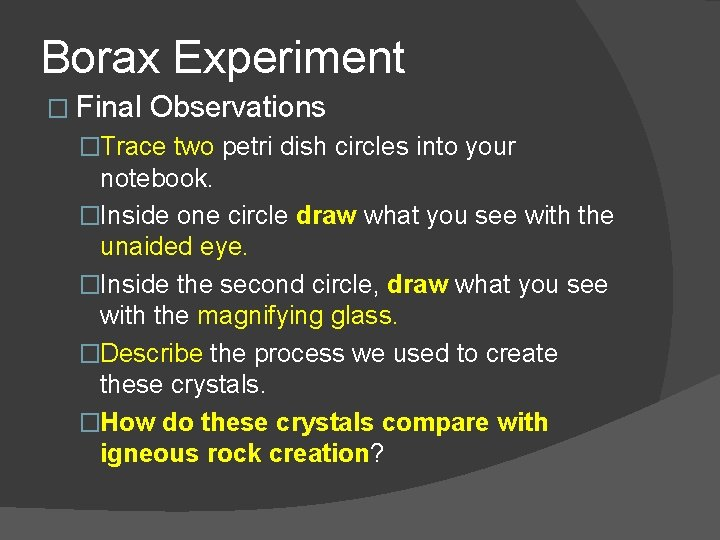 Borax Experiment � Final Observations �Trace two petri dish circles into your notebook. �Inside