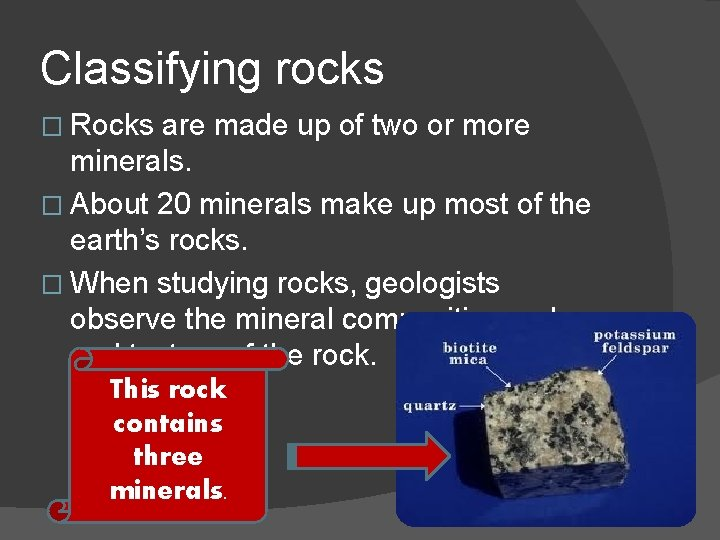Classifying rocks � Rocks are made up of two or more minerals. � About