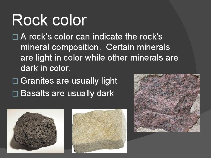 Rock color �A rock's color can indicate the rock's mineral composition. Certain minerals are