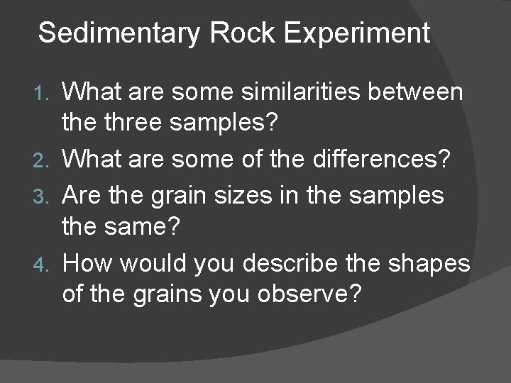 Sedimentary Rock Experiment What are some similarities between the three samples? 2. What are