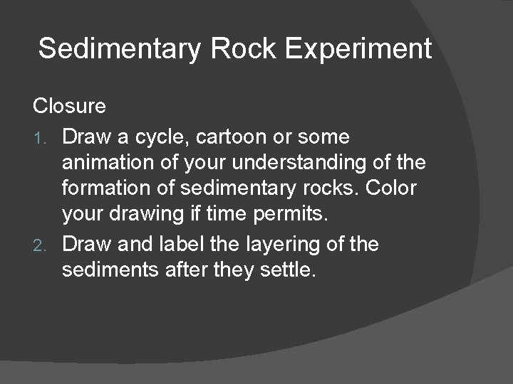 Sedimentary Rock Experiment Closure 1. Draw a cycle, cartoon or some animation of your