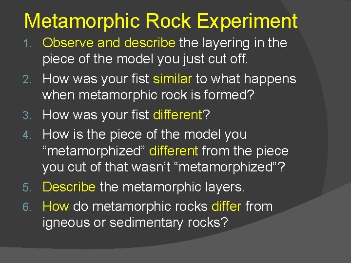 Metamorphic Rock Experiment 1. 2. 3. 4. 5. 6. Observe and describe the layering