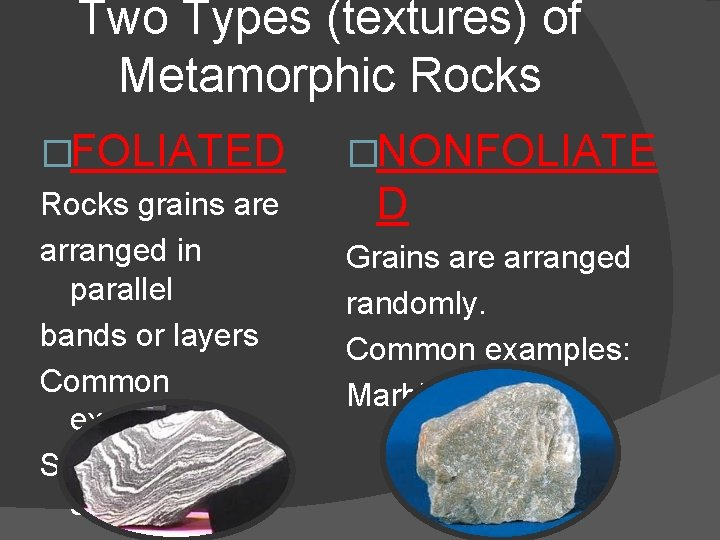 Two Types (textures) of Metamorphic Rocks �FOLIATED Rocks grains are arranged in parallel bands
