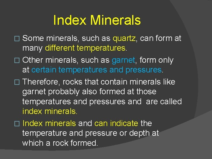 Index Minerals Some minerals, such as quartz, can form at many different temperatures. �