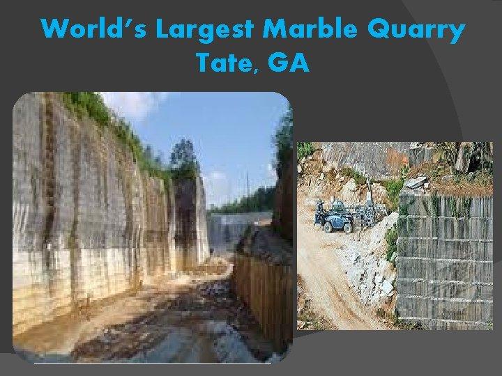 World's Largest Marble Quarry Tate, GA