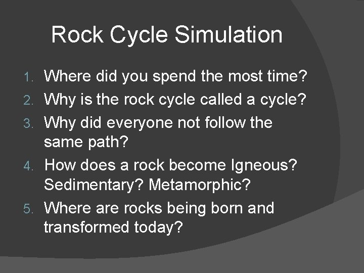 Rock Cycle Simulation 1. 2. 3. 4. 5. Where did you spend the most