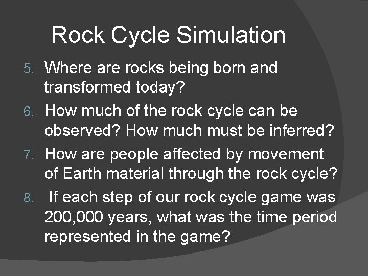 Rock Cycle Simulation Where are rocks being born and transformed today? 6. How much