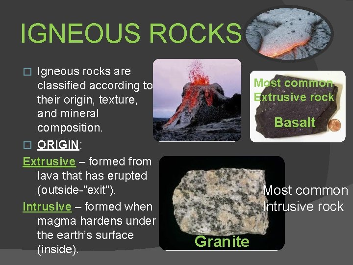 IGNEOUS ROCKS Igneous rocks are classified according to their origin, texture, and mineral composition.