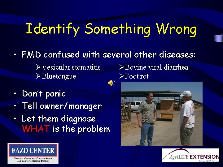 Identify Something Wrong • FMD confused with several other diseases: ØVesicular stomatitis ØBluetongue •