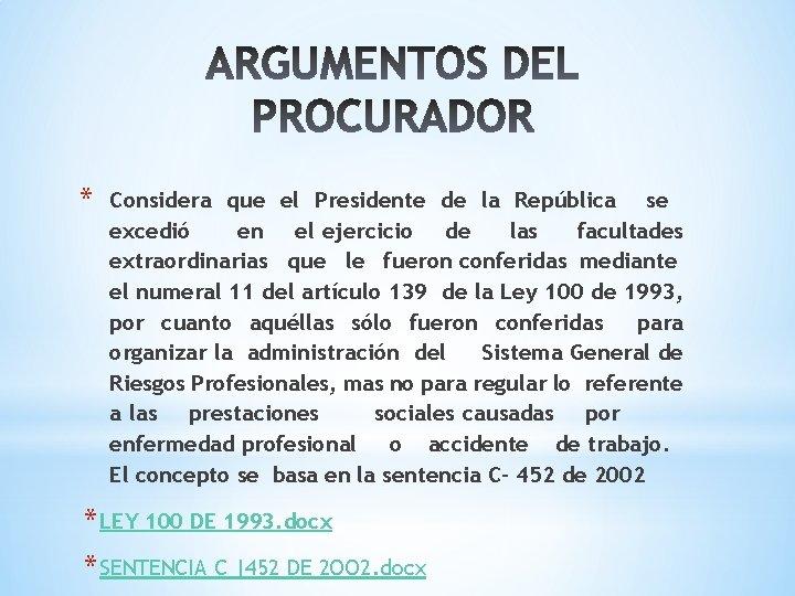 * Considera que el Presidente de la República se excedió en el ejercicio de