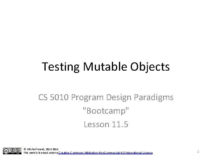 "Testing Mutable Objects CS 5010 Program Design Paradigms ""Bootcamp"" Lesson 11. 5 © Mitchell"