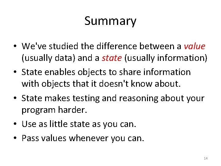 Summary • We've studied the difference between a value (usually data) and a state