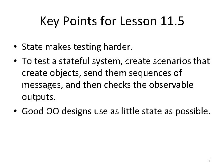 Key Points for Lesson 11. 5 • State makes testing harder. • To test
