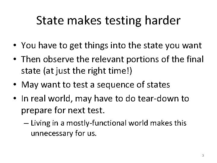 State makes testing harder • You have to get things into the state you