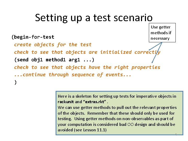 Setting up a test scenario Use getter methods if necessary (begin-for-test create objects for