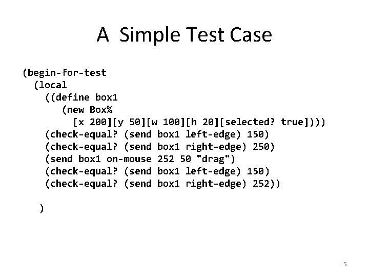 A Simple Test Case (begin-for-test (local ((define box 1 (new Box% [x 200][y 50][w