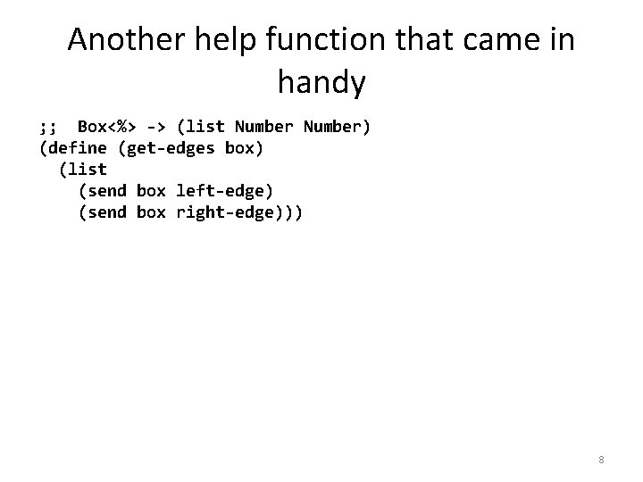 Another help function that came in handy ; ; Box<%> -> (list Number) (define