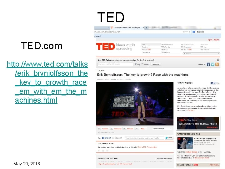 TED TED. com http: //www. ted. com/talks /erik_brynjolfsson_the _key_to_growth_race _em_with_em_the_m achines. html May 29,
