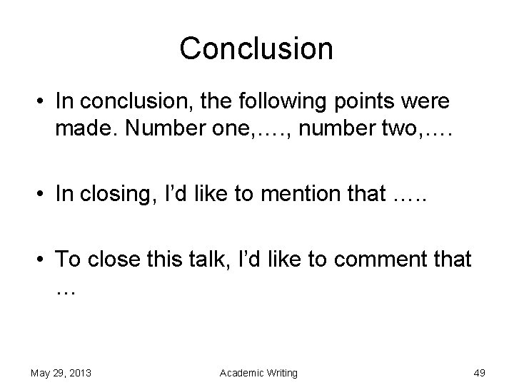 Conclusion • In conclusion, the following points were made. Number one, …. , number