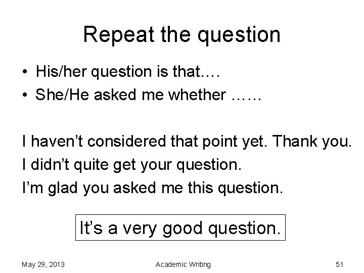 Repeat the question • His/her question is that…. • She/He asked me whether ……