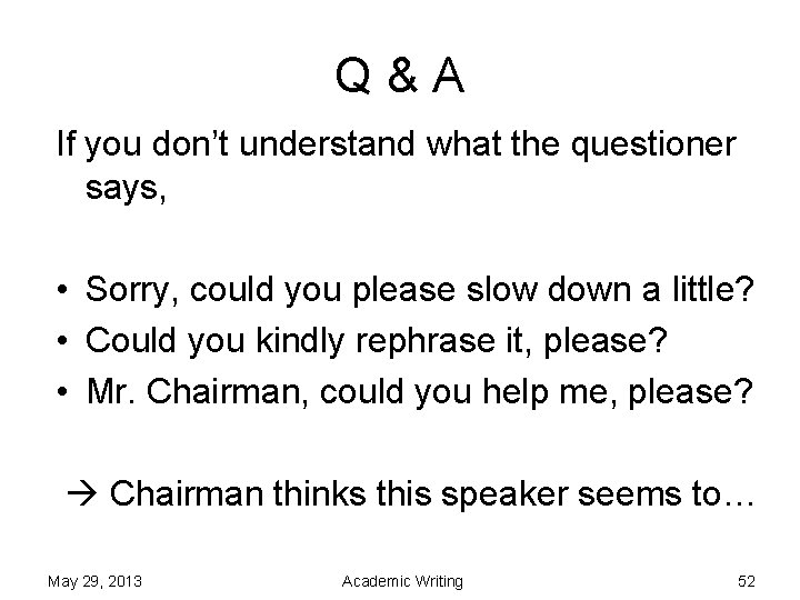 Q&A If you don't understand what the questioner says, • Sorry, could you please