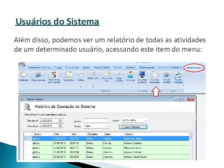 Usuários do Sistema Além disso, podemos ver um relatório de todas as atividades de