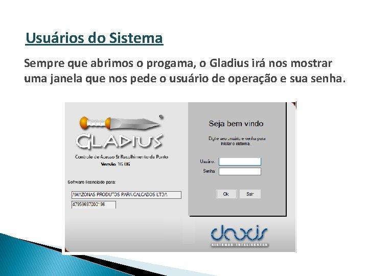 Usuários do Sistema Sempre que abrimos o progama, o Gladius irá nos mostrar uma