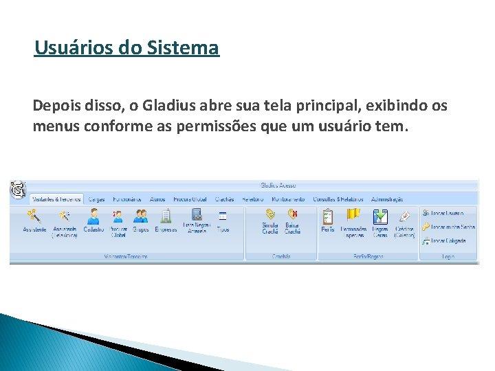Usuários do Sistema Depois disso, o Gladius abre sua tela principal, exibindo os menus