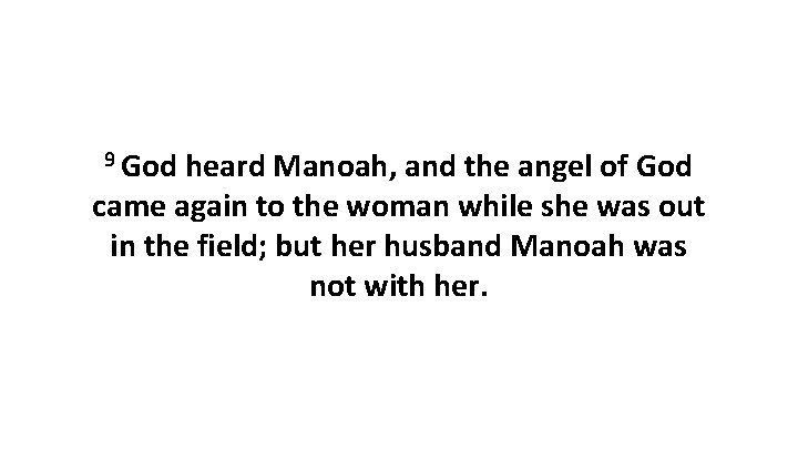 9 God heard Manoah, and the angel of God came again to the woman