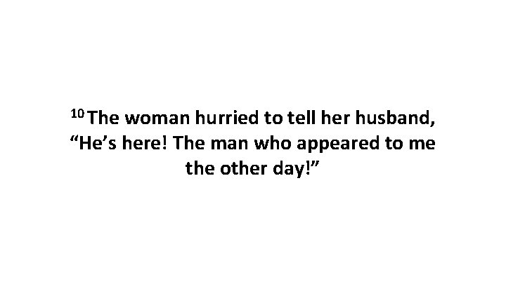 """10 The woman hurried to tell her husband, """"He's here! The man who appeared"""