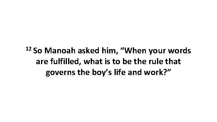 """12 So Manoah asked him, """"When your words are fulfilled, what is to be"""