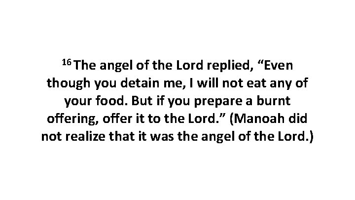 """16 The angel of the Lord replied, """"Even though you detain me, I will"""
