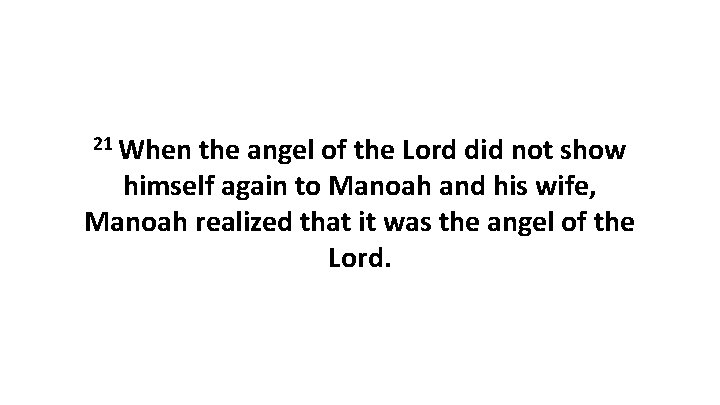 21 When the angel of the Lord did not show himself again to Manoah