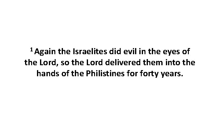 1 Again the Israelites did evil in the eyes of the Lord, so the