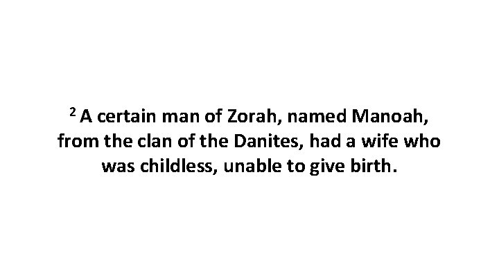 2 A certain man of Zorah, named Manoah, from the clan of the Danites,