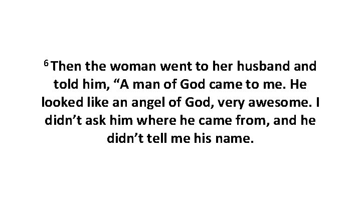 """6 Then the woman went to her husband told him, """"A man of God"""