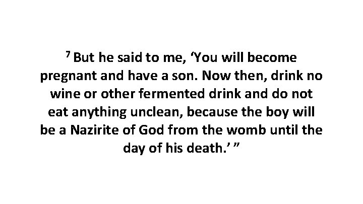 7 But he said to me, 'You will become pregnant and have a son.