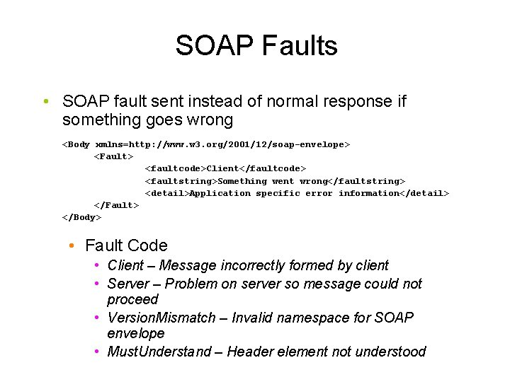 SOAP Faults • SOAP fault sent instead of normal response if something goes wrong