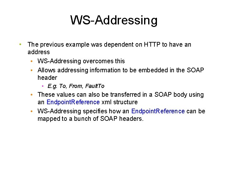 WS-Addressing • The previous example was dependent on HTTP to have an address •