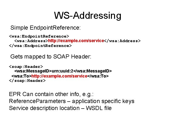 WS-Addressing Simple Endpoint. Reference: <wsa: Endpoint. Reference> <wsa: Address>http: //example. com/service</wsa: Address> </wsa: Endpoint.