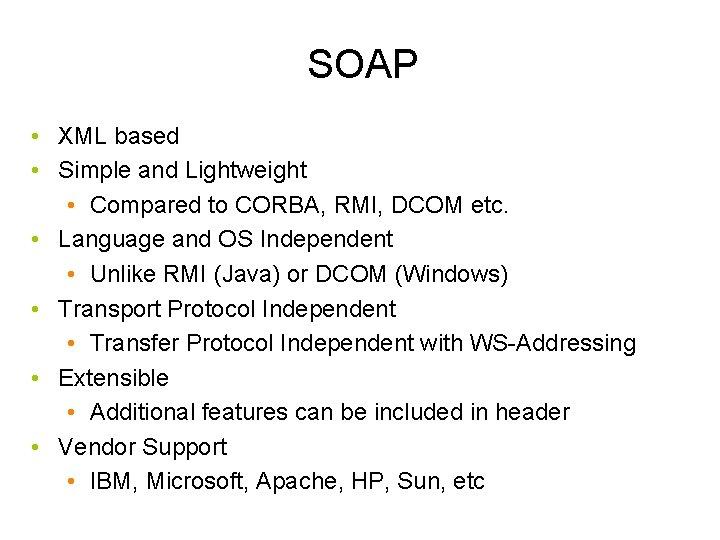 SOAP • XML based • Simple and Lightweight • Compared to CORBA, RMI, DCOM