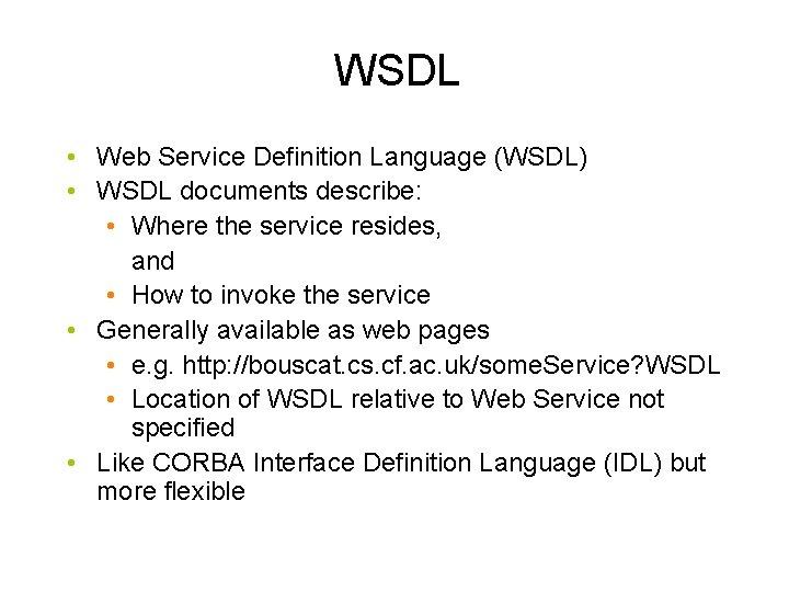 WSDL • Web Service Definition Language (WSDL) • WSDL documents describe: • Where the