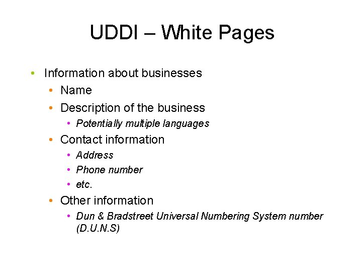UDDI – White Pages • Information about businesses • Name • Description of the