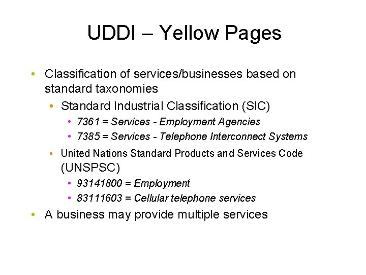 UDDI – Yellow Pages • Classification of services/businesses based on standard taxonomies • Standard