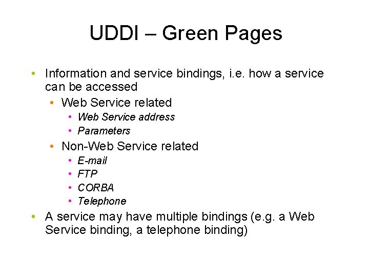 UDDI – Green Pages • Information and service bindings, i. e. how a service