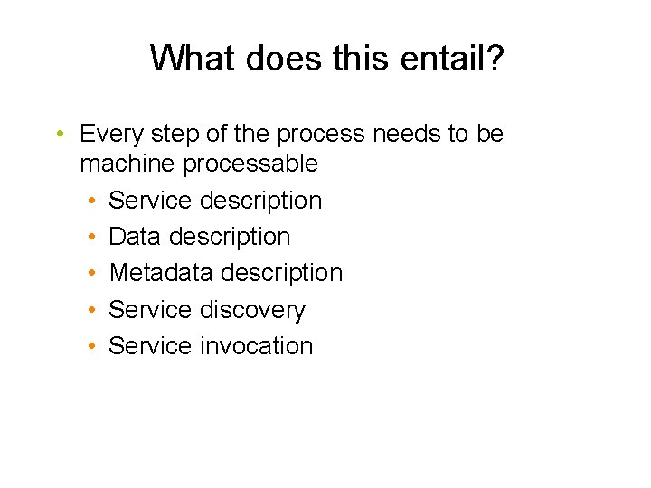What does this entail? • Every step of the process needs to be machine